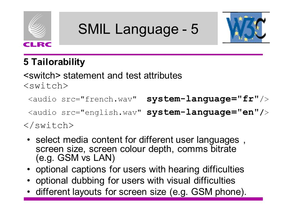 SMIL Language - 5 5 Tailorability statement and test attributes select media content for different user languages, screen size, screen colour depth, c