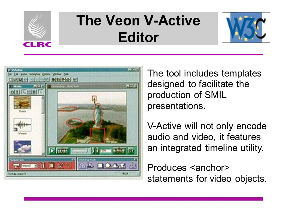 The Veon V-Active Editor The tool includes templates designed to facilitate the production of SMIL presentations.