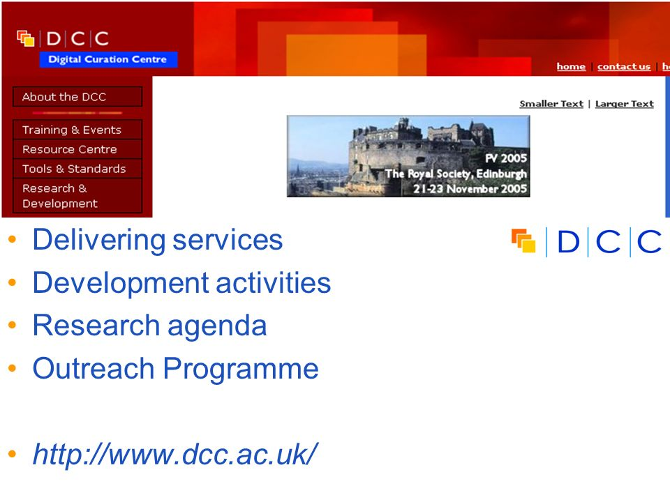 Digital | Curation | Centre 22 UK Digital Curation Centre Delivering services Development activities Research agenda Outreach Programme http://www.dcc.ac.uk/