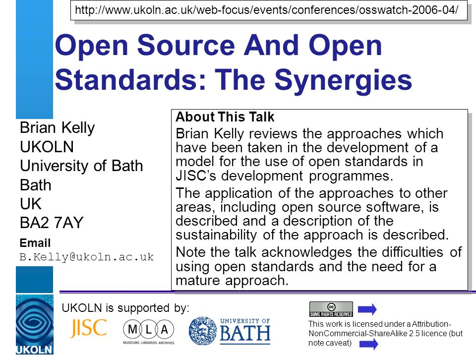 A centre of expertise in digital information managementwww.ukoln.ac.uk Open Source And Open Standards: The Synergies Brian Kelly UKOLN University of B