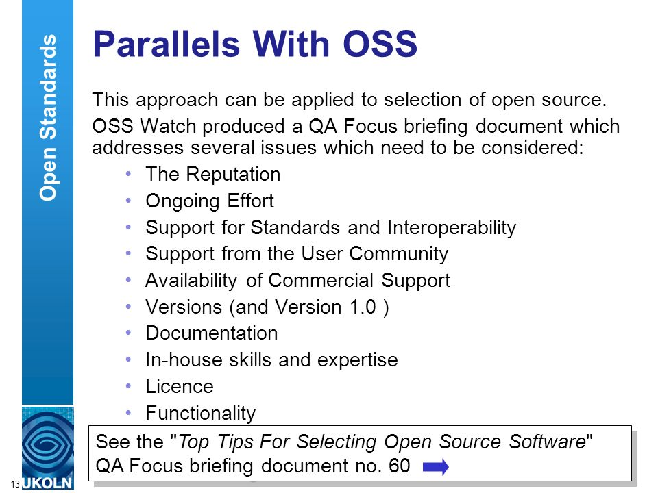 A centre of expertise in digital information managementwww.ukoln.ac.uk 13 Parallels With OSS This approach can be applied to selection of open source.