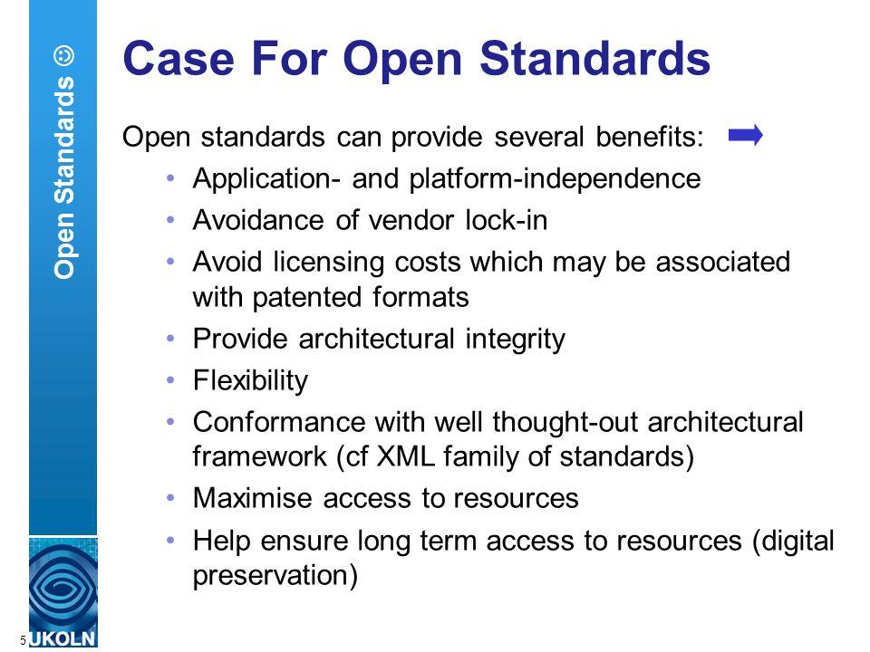 A centre of expertise in digital information managementwww.ukoln.ac.uk 5 Case For Open Standards Open standards can provide several benefits: Applicat