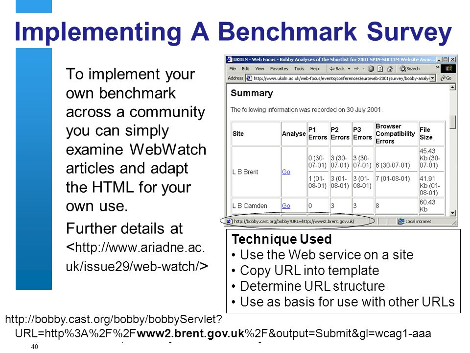 A centre of expertise in digital information managementwww.ukoln.ac.uk 40 Implementing A Benchmark Survey To implement your own benchmark across a community you can simply examine WebWatch articles and adapt the HTML for your own use.