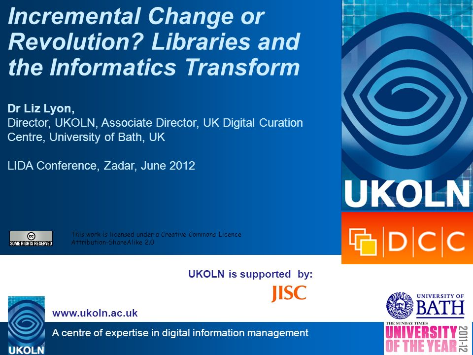 A centre of expertise in digital information management www.ukoln.ac.uk UKOLN is supported by: Incremental Change or Revolution.
