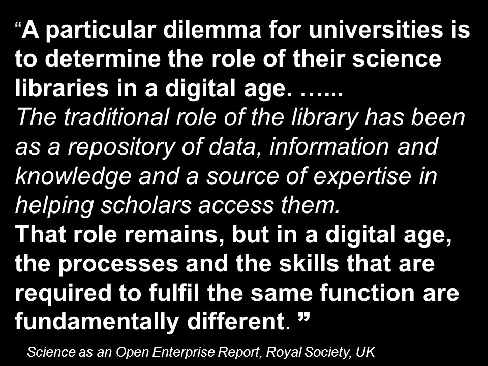 A particular dilemma for universities is to determine the role of their science libraries in a digital age.