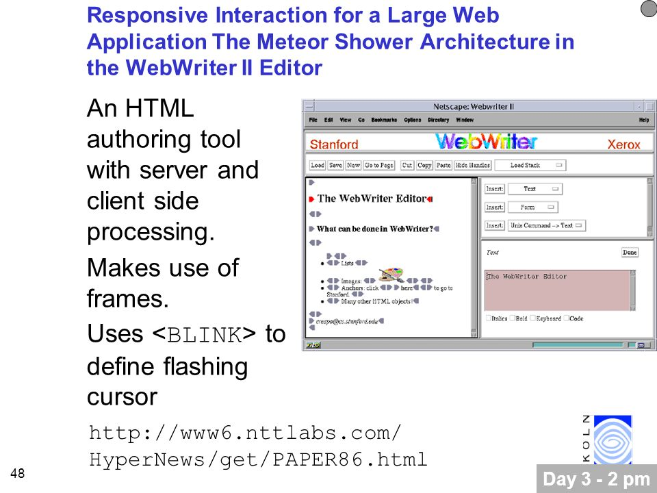 48 Responsive Interaction for a Large Web Application The Meteor Shower Architecture in the WebWriter II Editor An HTML authoring tool with server and client side processing.