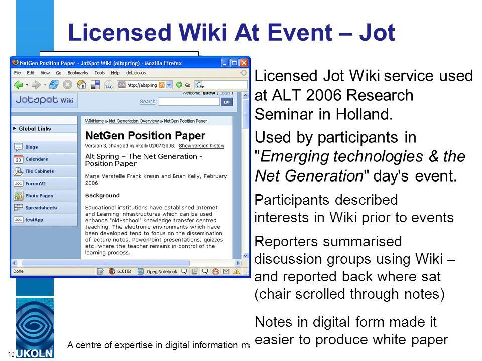 A centre of expertise in digital information managementwww.ukoln.ac.uk 10 Licensed Wiki At Event – Jot Licensed Jot Wiki service used at ALT 2006 Rese