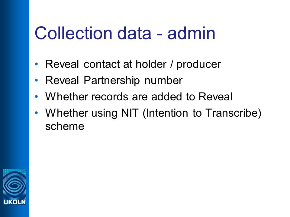 Collection data - admin Reveal contact at holder / producer Reveal Partnership number Whether records are added to Reveal Whether using NIT (Intention to Transcribe) scheme