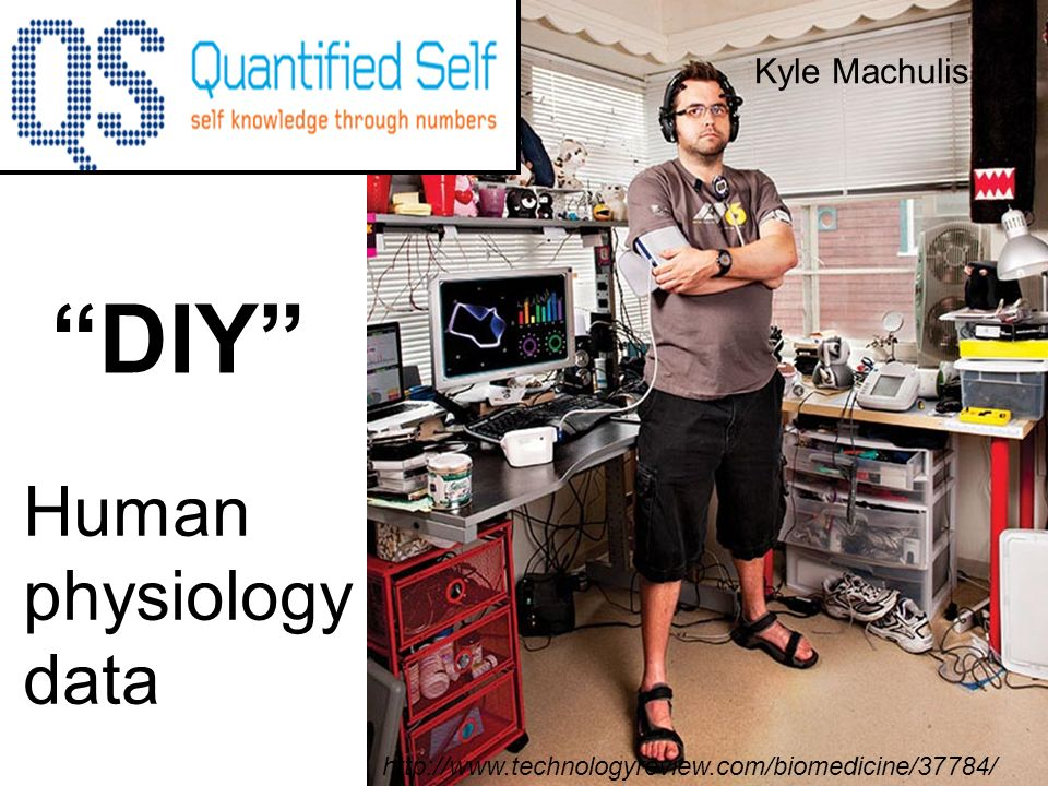 DIY http://www.technologyreview.com/biomedicine/37784/ Kyle Machulis Human physiology data
