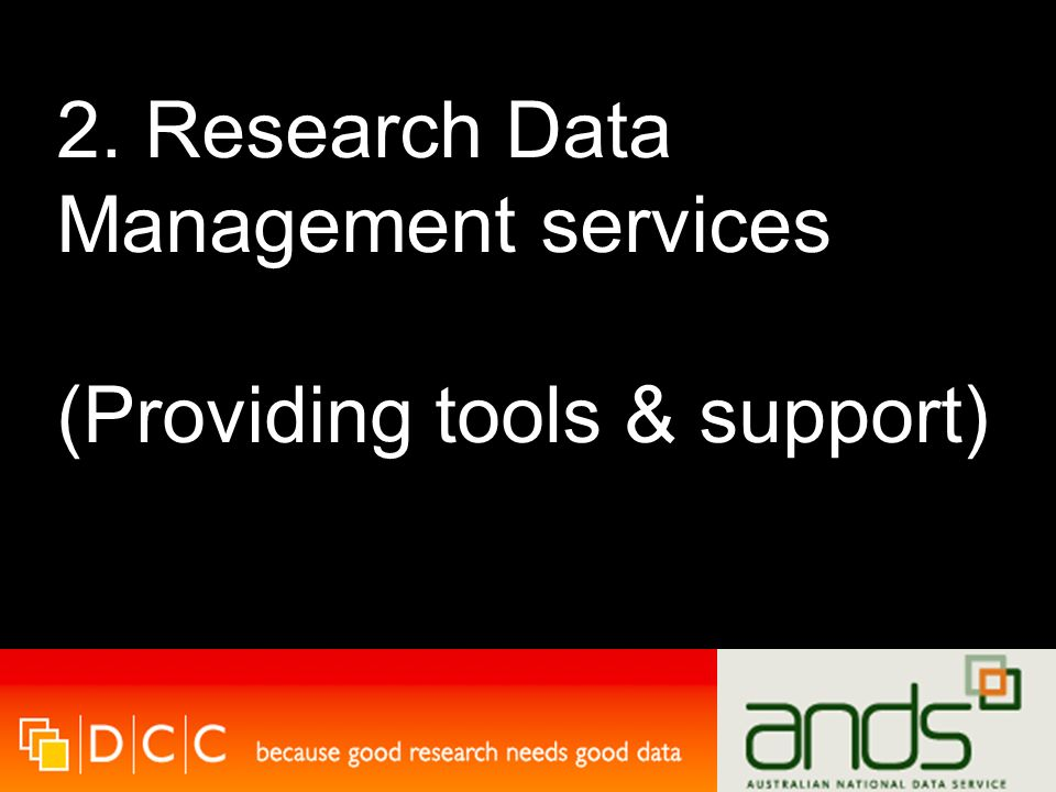 2. Research Data Management services (Providing tools & support)