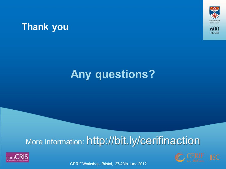 http://bit.ly/cerifinaction More information: http://bit.ly/cerifinaction More information: h hh http://bit.ly/cerifinaction Thank you Any questions.