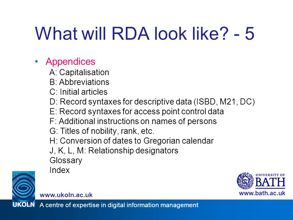 A centre of expertise in digital information management www.ukoln.ac.uk www.bath.ac.uk What will RDA look like? - 5 Appendices A: Capitalisation B: Ab