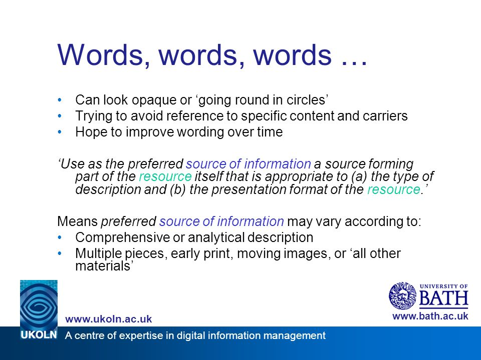 A centre of expertise in digital information management www.ukoln.ac.uk www.bath.ac.uk Words, words, words … Can look opaque or going round in circles