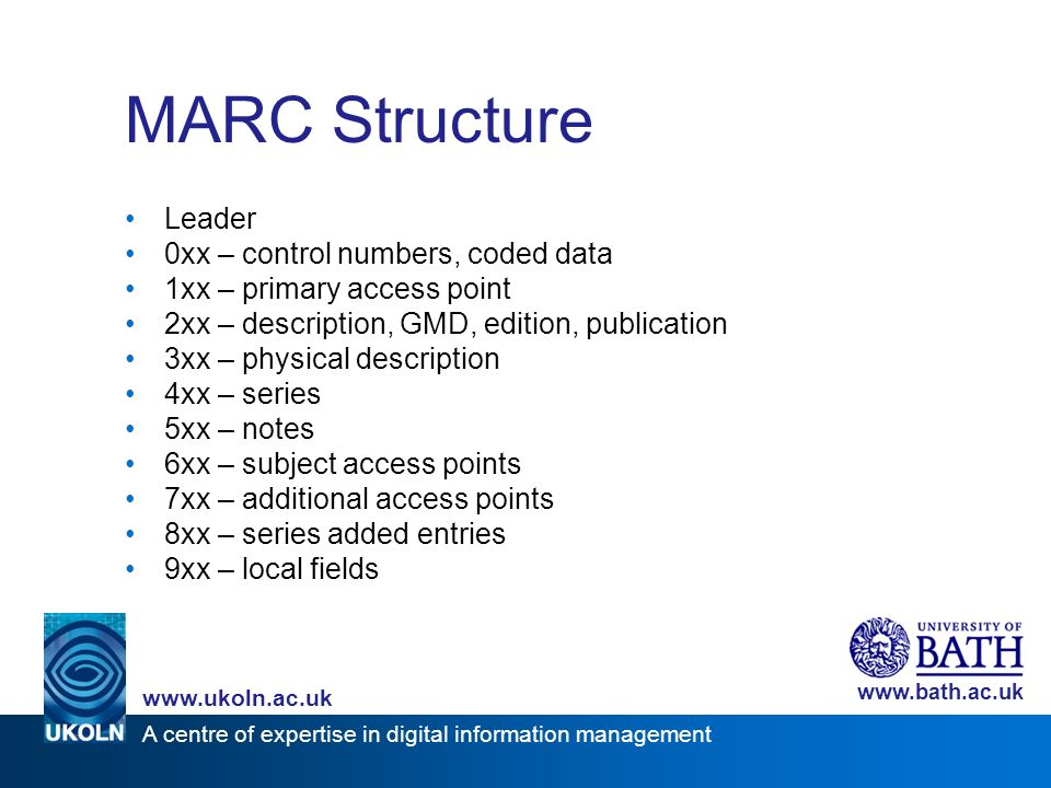 A centre of expertise in digital information management www.ukoln.ac.uk www.bath.ac.uk MARC Structure Leader 0xx – control numbers, coded data 1xx – p