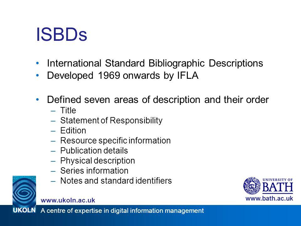 A centre of expertise in digital information management www.ukoln.ac.uk www.bath.ac.uk ISBDs International Standard Bibliographic Descriptions Develop
