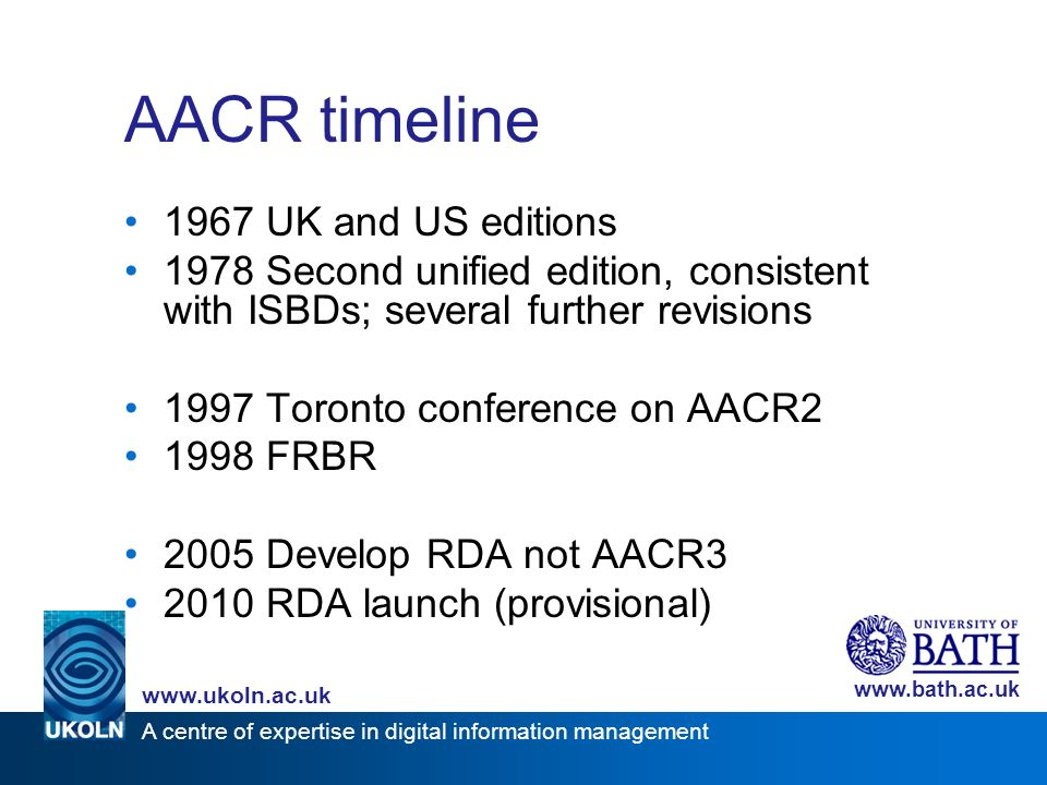 A centre of expertise in digital information management www.ukoln.ac.uk www.bath.ac.uk AACR timeline 1967 UK and US editions 1978 Second unified editi