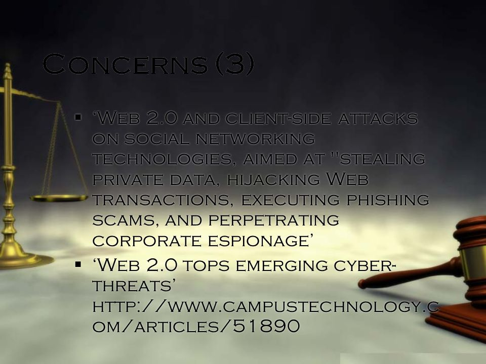 Concerns (3) Web 2.0 and client-side attacks on social networking technologies, aimed at