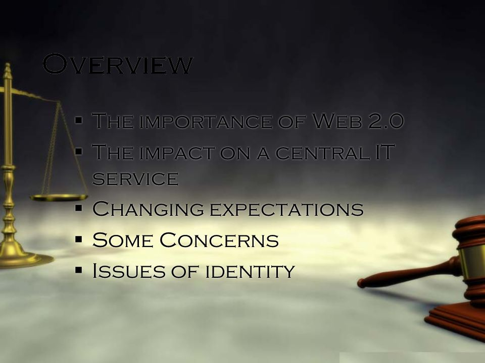 Overview The importance of Web 2.0 The impact on a central IT service Changing expectations Some Concerns Issues of identity The importance of Web 2.0