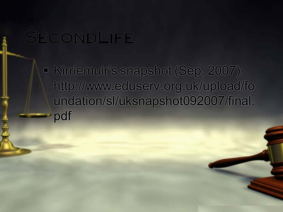 SecondLife Kirriemuirs snapshot (Sep, 2007): http://www.eduserv.org.uk/upload/fo undation/sl/uksnapshot092007/final. pdf