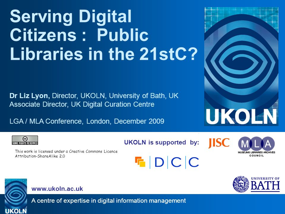 A centre of expertise in digital information management www.ukoln.ac.uk UKOLN is supported by: Serving Digital Citizens : Public Libraries in the 21stC.