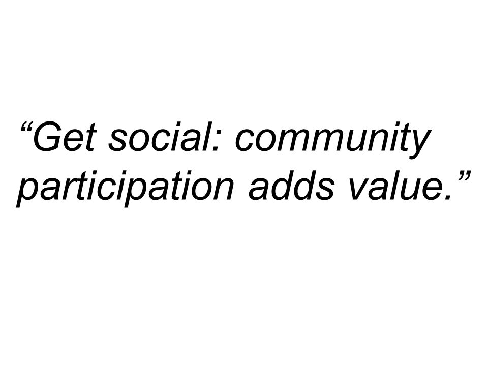 Get social: community participation adds value.