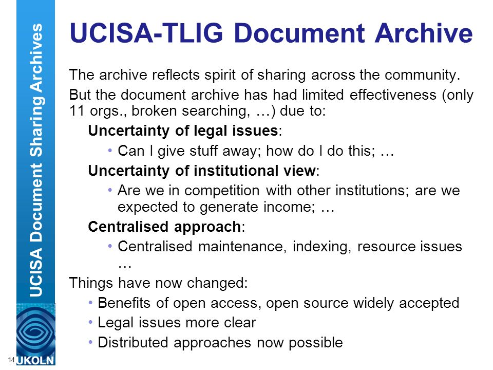 A centre of expertise in digital information managementwww.ukoln.ac.uk 14 UCISA-TLIG Document Archive The archive reflects spirit of sharing across the community.