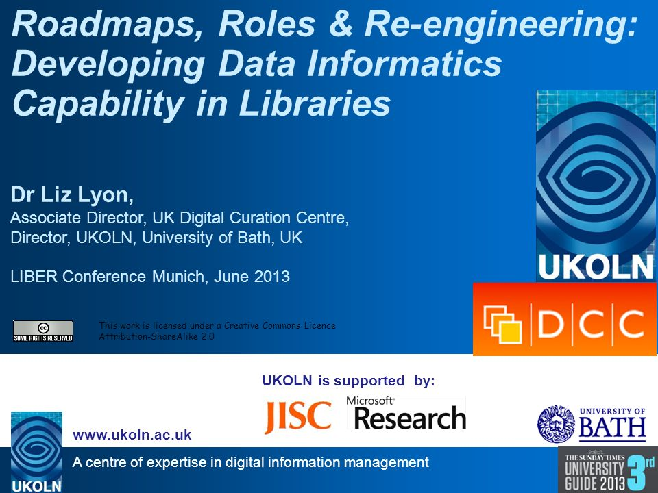 A centre of expertise in digital information management www.ukoln.ac.uk UKOLN is supported by: Roadmaps, Roles & Re-engineering: Developing Data Infor