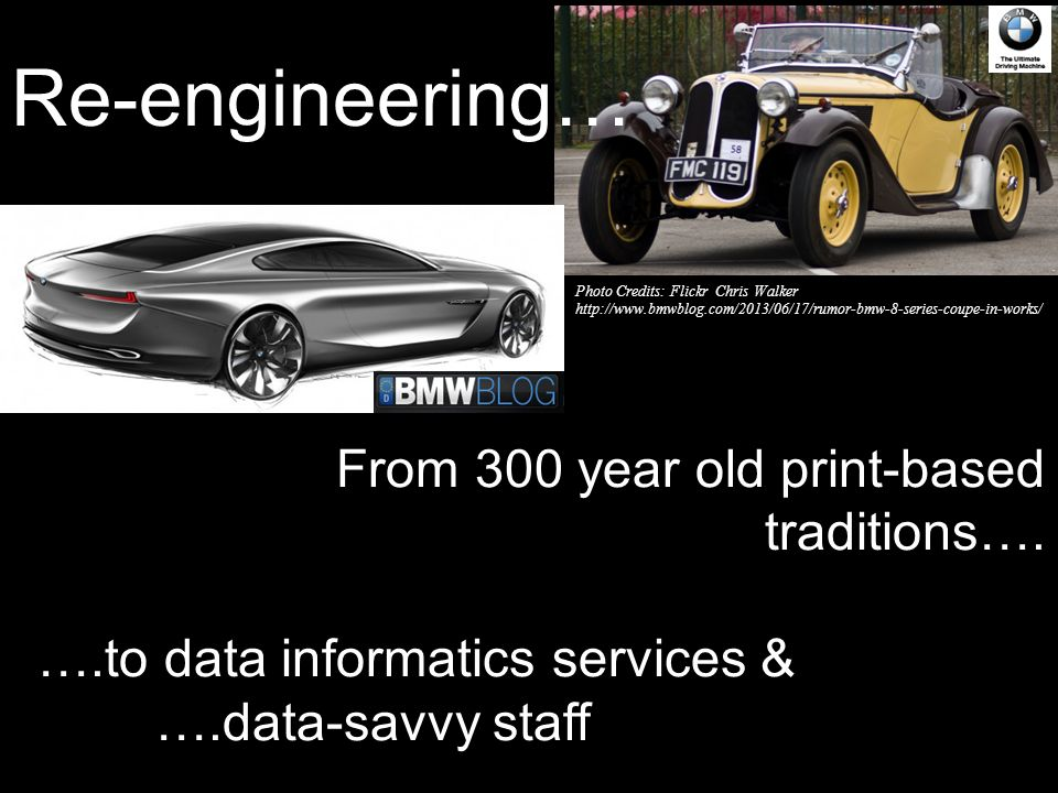 From 300 year old print-based traditions…. ….to data informatics services & ….data-savvy staff Re-engineering… Photo Credits: Flickr Chris Walker http