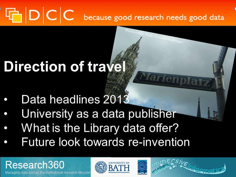 Photocredits: Flickr Teamstaufrenberger Direction of travel Data headlines 2013 University as a data publisher What is the Library data offer? Future