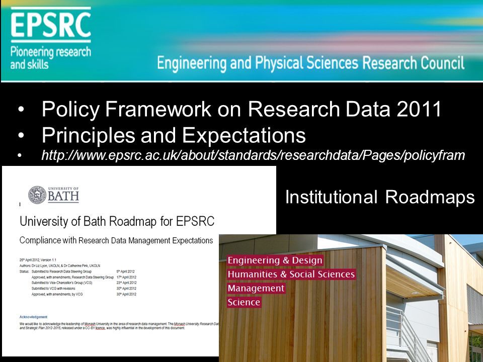 Policy Framework on Research Data 2011 Principles and Expectations http://www.epsrc.ac.uk/about/standards/researchdata/Pages/policyfram ework.aspx Ins