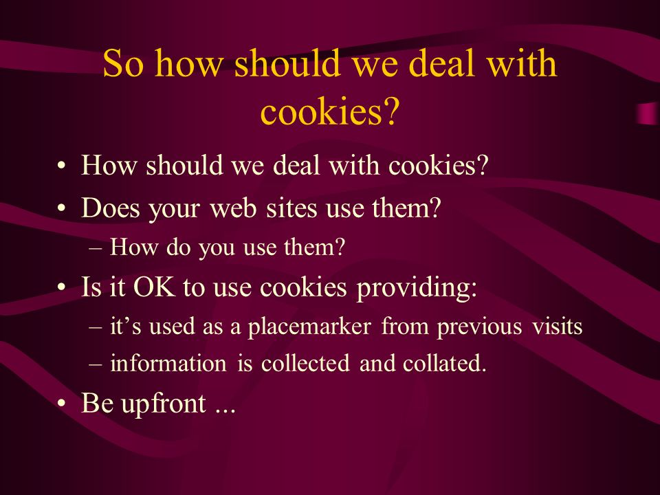 So how should we deal with cookies. How should we deal with cookies.