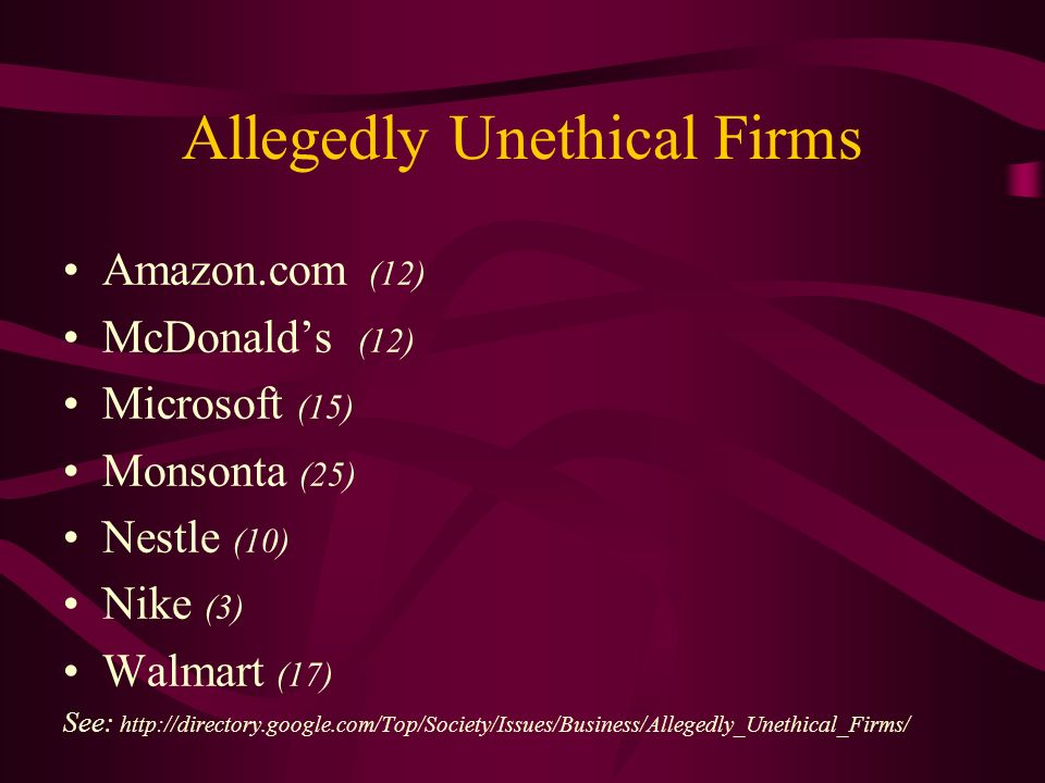 Allegedly Unethical Firms Amazon.com (12) McDonalds (12) Microsoft (15) Monsonta (25) Nestle (10) Nike (3) Walmart (17) See: