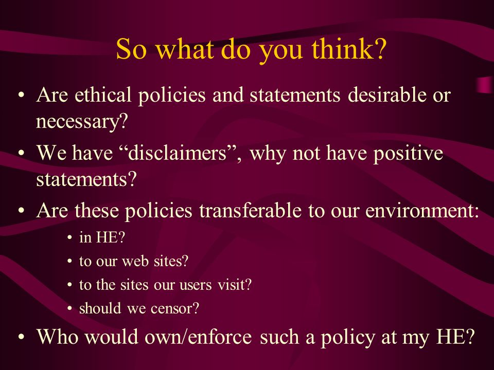 So what do you think. Are ethical policies and statements desirable or necessary.