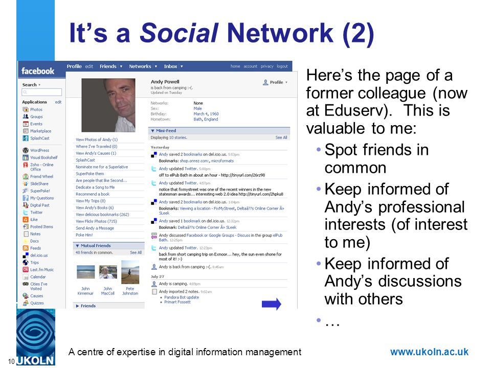 A centre of expertise in digital information managementwww.ukoln.ac.uk 10 Its a Social Network (2) Heres the page of a former colleague (now at Eduser