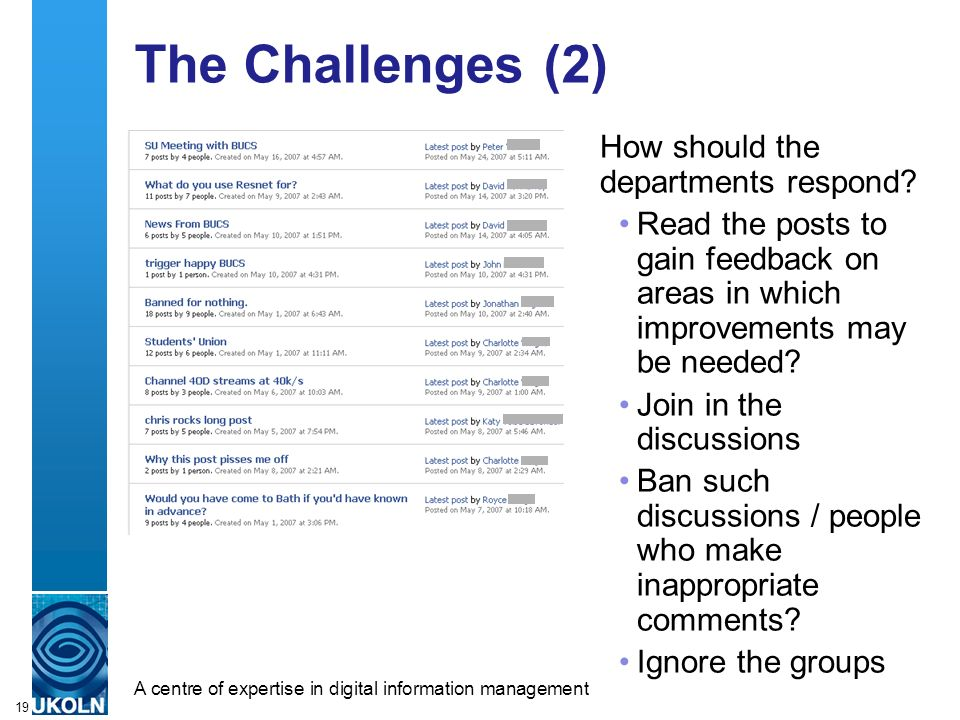 A centre of expertise in digital information managementwww.ukoln.ac.uk 19 The Challenges (2) How should the departments respond? Read the posts to gai