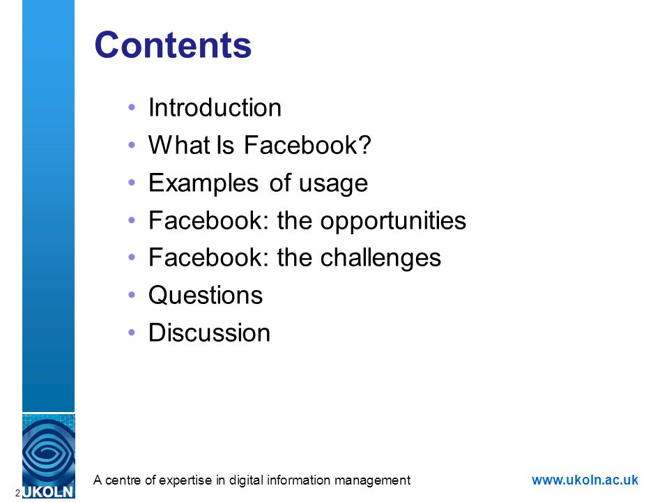 A centre of expertise in digital information managementwww.ukoln.ac.uk 2 Contents Introduction What Is Facebook.