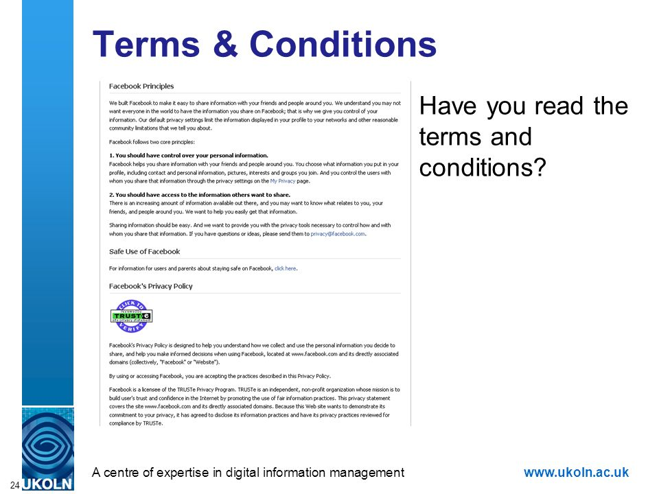 A centre of expertise in digital information managementwww.ukoln.ac.uk 24 Terms & Conditions Have you read the terms and conditions?