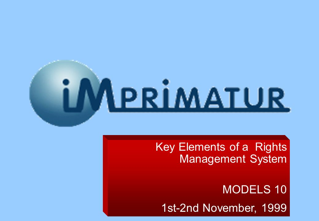 Key Elements of a Rights Management System MODELS 10 1st-2nd November, 1999