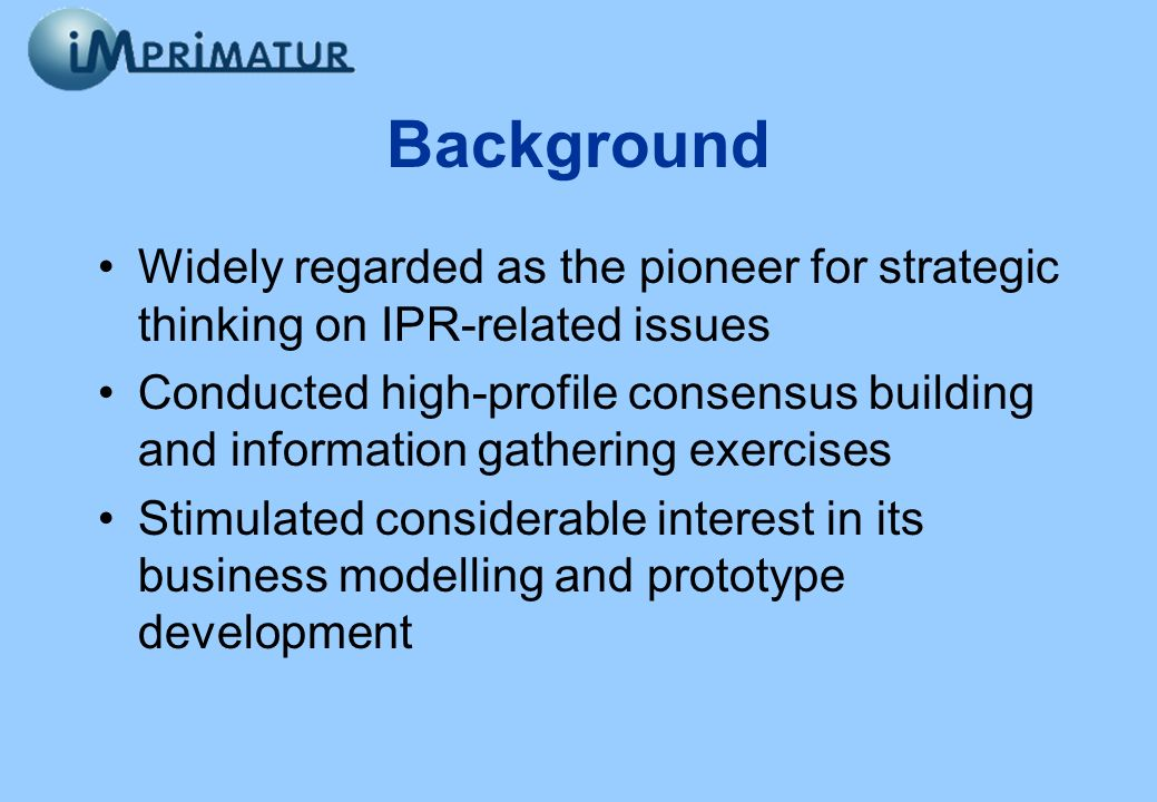 Background Widely regarded as the pioneer for strategic thinking on IPR-related issues Conducted high-profile consensus building and information gathe