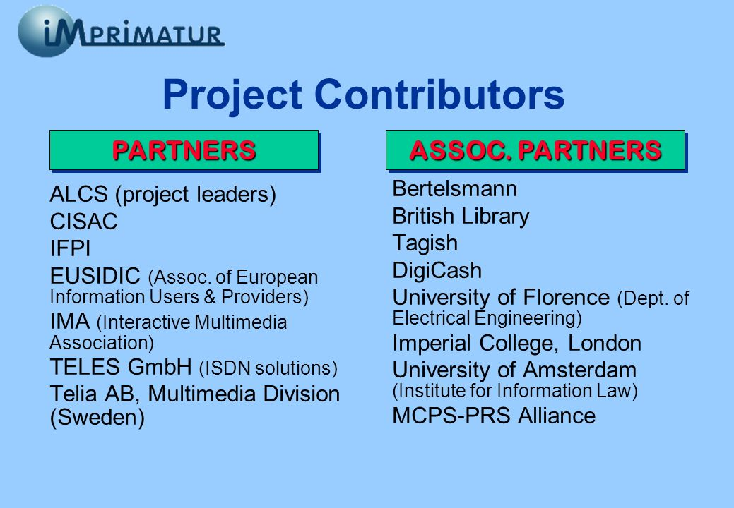 Project Contributors ALCS (project leaders) CISAC IFPI EUSIDIC (Assoc. of European Information Users & Providers) IMA (Interactive Multimedia Associat