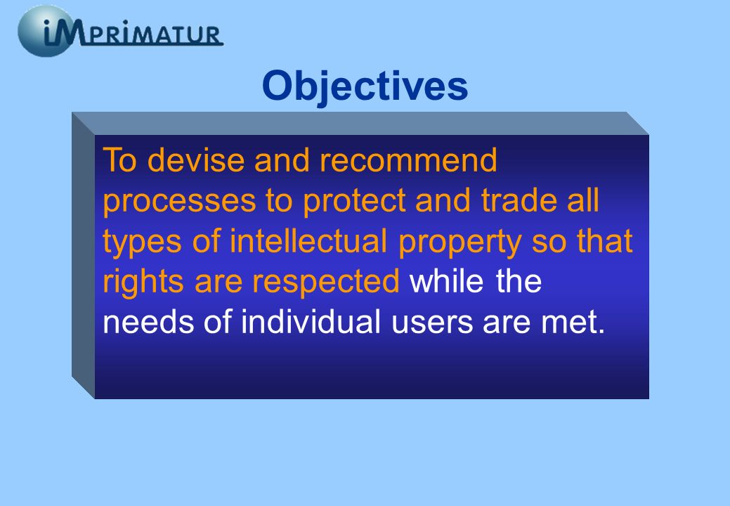 Objectives To devise and recommend processes To devise and recommend processes to protect and trade all types of intellectual property To devise and r