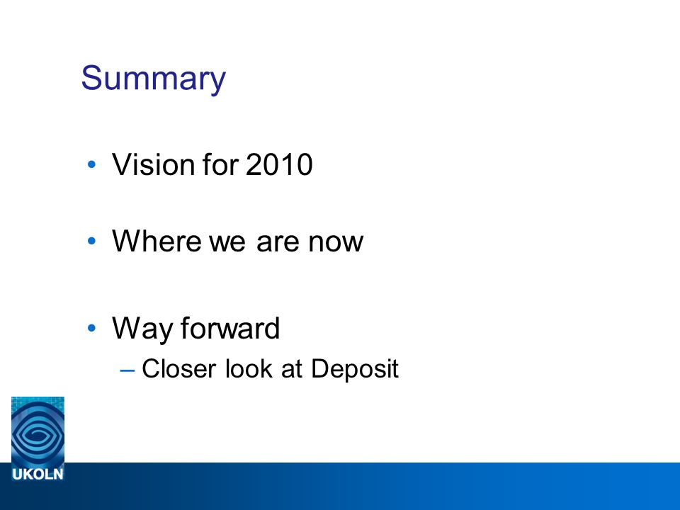 Summary Vision for 2010 Where we are now Way forward –Closer look at Deposit