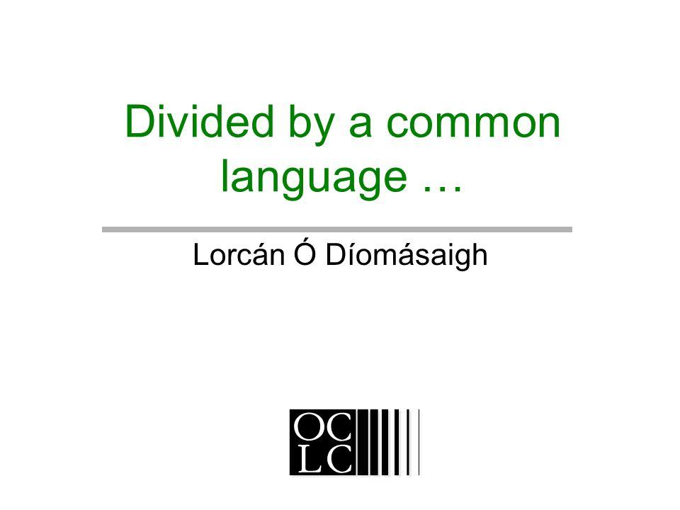 Divided by a common language … Lorcán Ó Díomásaigh