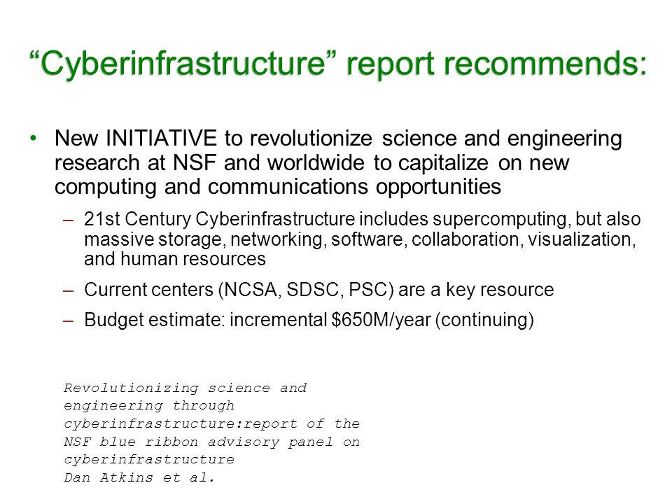 Cyberinfrastructure report recommends: New INITIATIVE to revolutionize science and engineering research at NSF and worldwide to capitalize on new comp