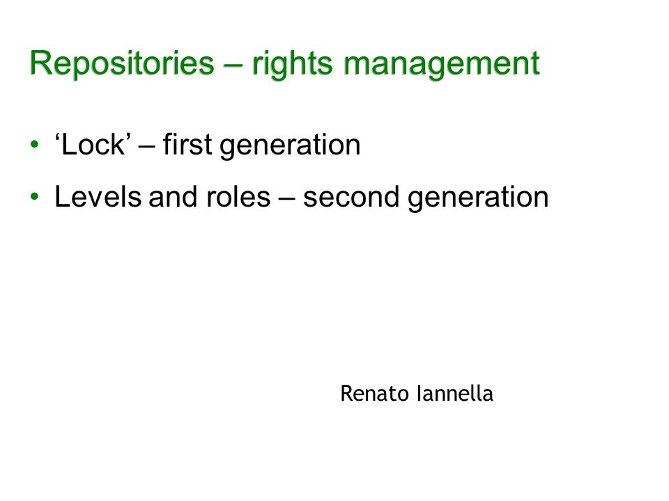 Repositories – rights management Lock – first generation Levels and roles – second generation Renato Iannella