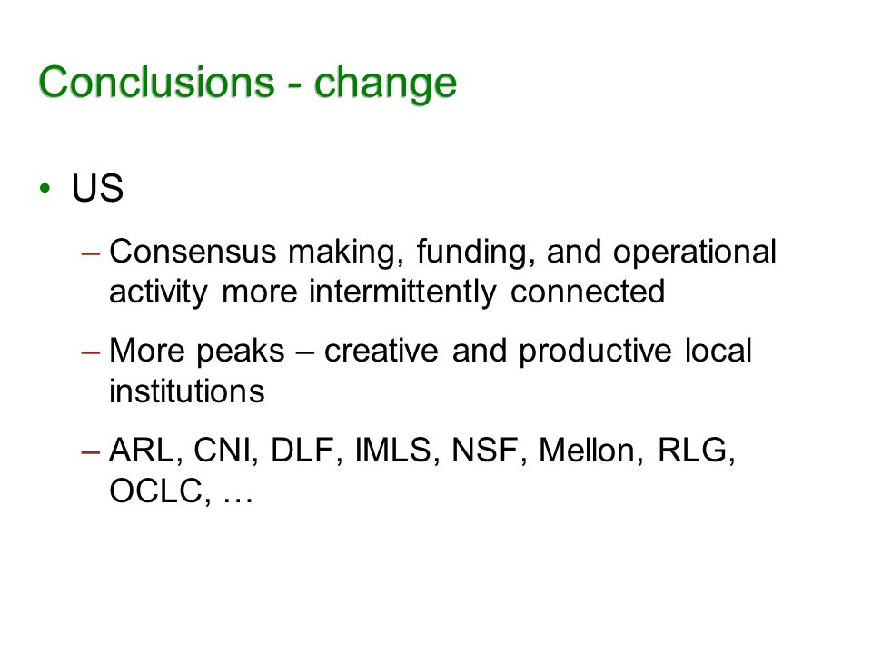 Conclusions - change US –Consensus making, funding, and operational activity more intermittently connected –More peaks – creative and productive local