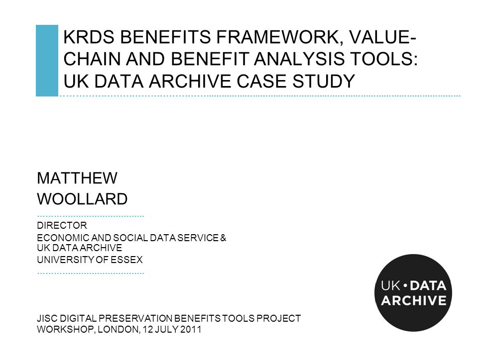 KRDS BENEFITS FRAMEWORK, VALUE- CHAIN AND BENEFIT ANALYSIS TOOLS: UK DATA ARCHIVE CASE STUDY …………………………………………...................................................................................................