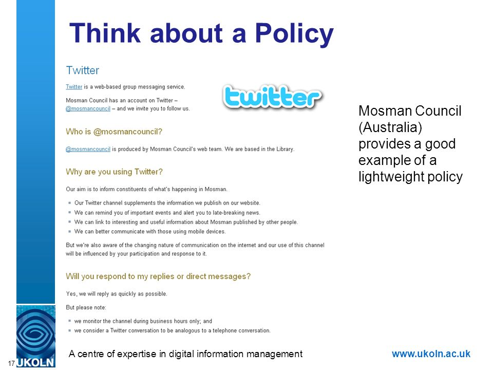 A centre of expertise in digital information managementwww.ukoln.ac.uk 17 Think about a Policy Mosman Council (Australia) provides a good example of a