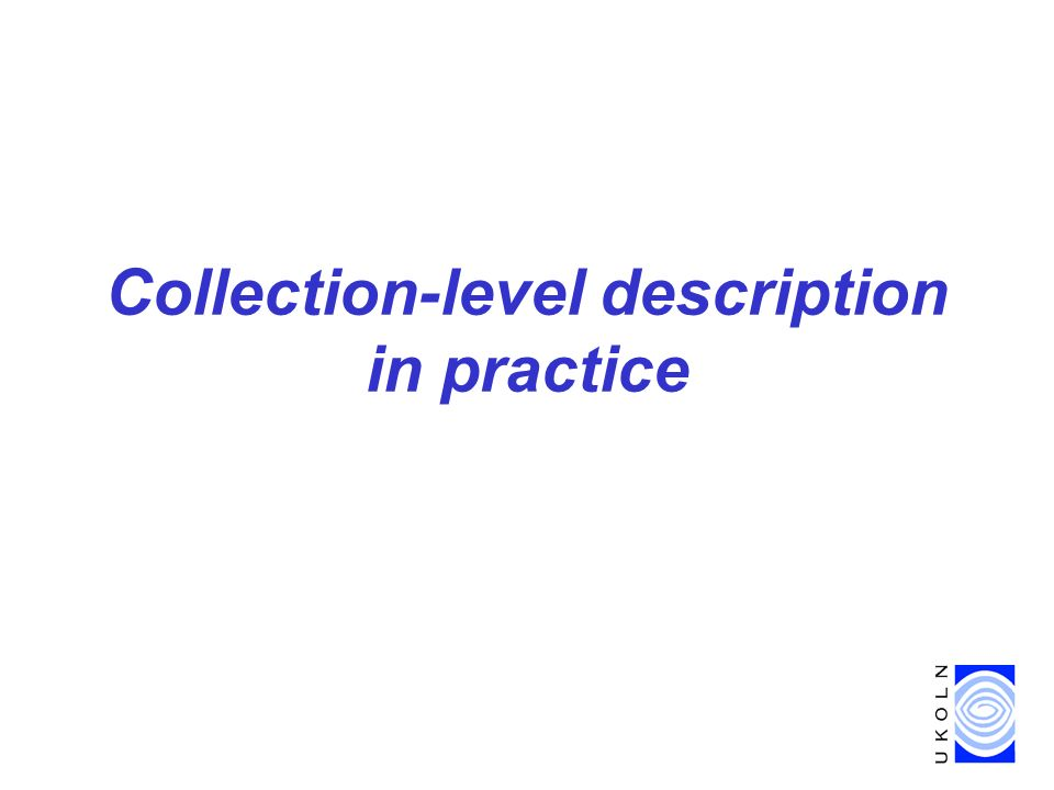 Collection-level description in practice