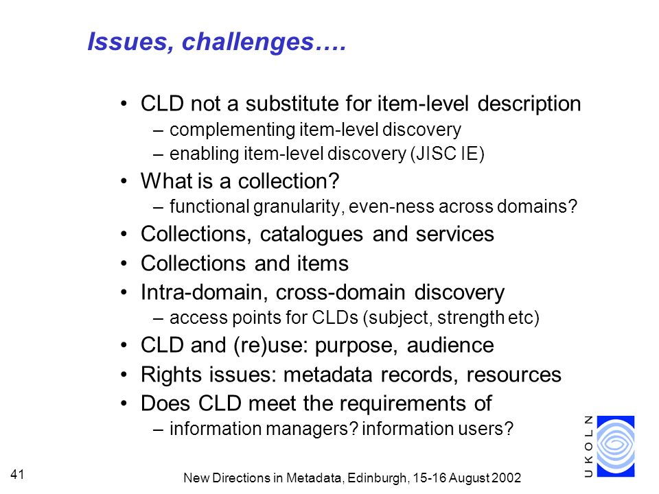 New Directions in Metadata, Edinburgh, 15-16 August 2002 41 Issues, challenges….